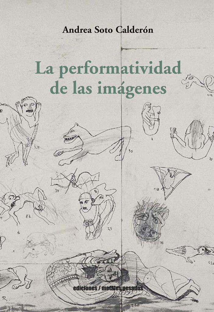 Andrea Soto Calderón - La performatividad de las imágenes